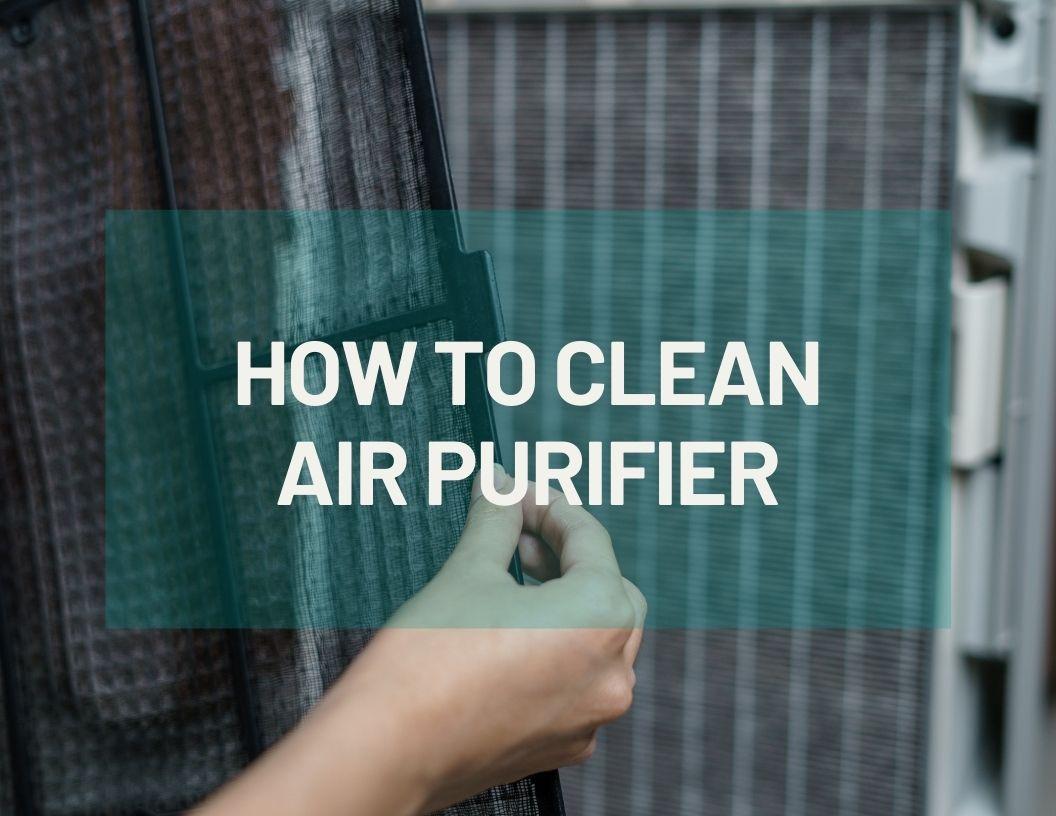 HOW TO CLEAN AIR PURIFIER